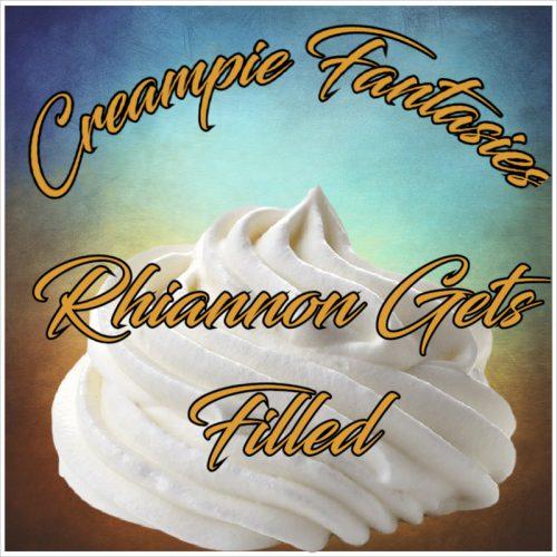 Rhiannon Creampie Fantasies